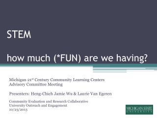 STEM how much (*FUN) are we having?