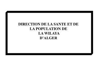 DIRECTION DE LA SANTE ET DE  LA POPULATION DE  LA WILAYA  D'ALGER