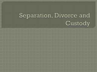 Separation, Divorce and Custody