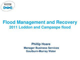 Flood Management and Recovery  2011 Loddon and Campaspe flood