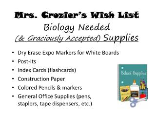 Mrs. Crozier's Wish List Biology Needed                                         (& Graciously Accepted) Supplies