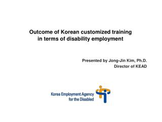 Presented by Jong-Jin Kim, Ph.D. Director of KEAD