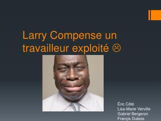 Larry  C ompense  un  travailleur exploité 
