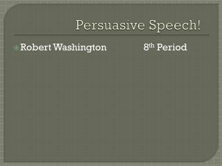 Persuasive Speech!