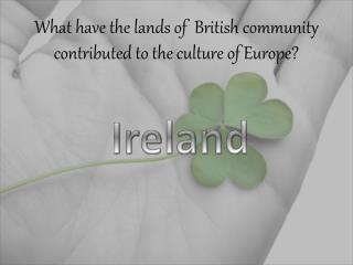 What have the lands  of  British community  contributed  to  the culture  of Europe?