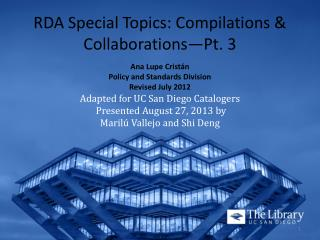 RDA Special  Topics: Compilations & Collaborations—Pt. 3 Ana Lupe  Crist á n Policy and Standards Division Revised  Jul