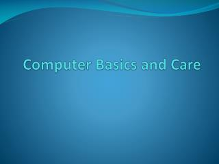 Computer Basics and Care Computer Basics and Care