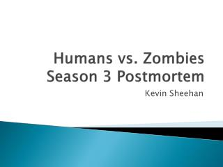 Humans vs. Zombies Season 3 Postmortem