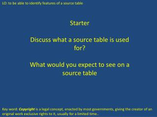 Starter Discuss what a source table is used for? What would you expect to see on a source table