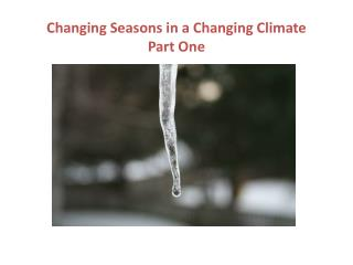 Changing Seasons in a Changing Climate Part One