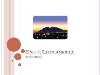 Unit 3: Latin America