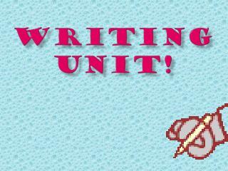 WRITING  UNIT!