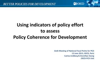 Using indicators of policy effort  to assess Policy Coherence for Development Sixth  Meeting of National Focal Points f