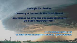 Liudmyla  Yu.  Bozhko Summary of Lectures in the Discipline of 'ASSESSMENT OF EXTREME PHENOMENA IMPACT  ON PLANT PRODUC