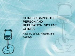 CRIMES AGAINST THE PERSON AND REPUTATION: VIOLENT CRIMES