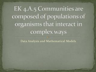 EK 4.A.5 Communities are composed of populations of organisms that interact in complex ways