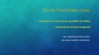 Delito y medicina legal Suspensión en el ejercicio de la profesión de médico Suspensión de derechos en general