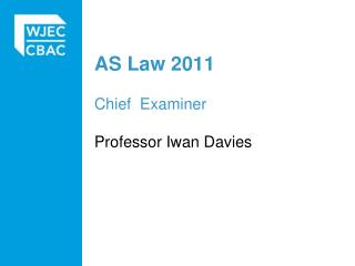 AS  Law 2011 Chief   Examiner Professor Iwan Davies