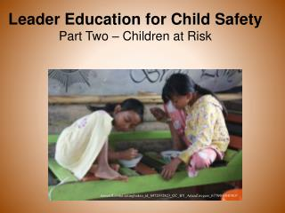 Leader Education for Child Safety Part  Two  –  Children at Risk