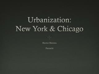 Urbanization:  New York & Chicago