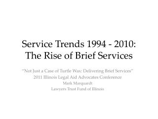 Service Trends 1994 - 2010:  The Rise of Brief Services