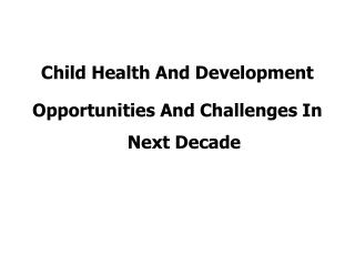 Child Health And Development  Opportunities And Challenges In Next Decade
