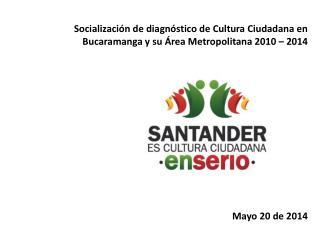 Socialización de diagnóstico de Cultura Ciudadana en Bucaramanga y su Área Metropolitana 2010 – 2014