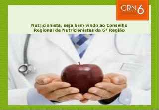 Nutricionista,  seja bem vindo  ao Conselho  Regional de Nutricionistas da 6ª Região