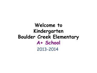 Welcome to Kindergarten Boulder Creek Elementary A+ School