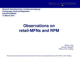 O bservations  on  retail-MFNs and RPM Nelson Jung  Director, Mergers  Office of Fair Trading