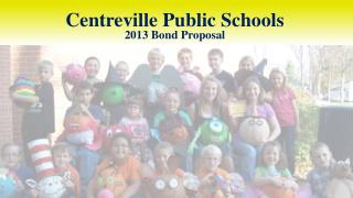 Centreville Public Schools 2013  Bond  Proposal