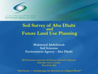 Soil Survey of Abu Dhabi and  Future Land Use Planning  Mahmoud Abdelfattah Soil Scientist Environment Agency - Abu Dha