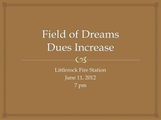 Field of Dreams Dues Increase