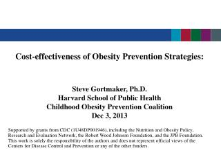 Cost-effectiveness of  Obesity Prevention Strategies: Steve Gortmaker, Ph.D. Harvard School of Public Health Childhood