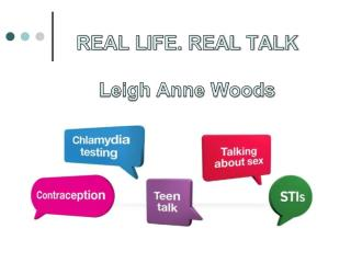 REAL LIFE. REAL TALK Leigh Anne Woods
