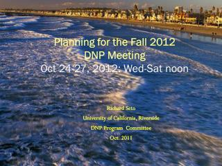 Planning for the Fall 2012  DNP Meeting  Oct 24-27, 2012: Wed-Sat noon