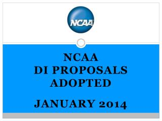 Ncaa                      Di Proposals adopted January 2014