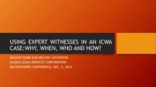USING EXPERT WITNESSES IN AN ICWA CASE:WHY, WHEN, WHO AND HOW?