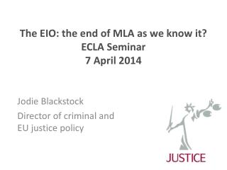 The EIO: the end of MLA as we know it? ECLA Seminar 7 April 2014
