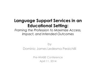 Language Support Services in an Educational Setting:  Framing the Profession to Maximize Access, Impact, and Intended O