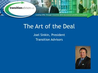 The Art of the Deal Joel Sinkin, President Transition Advisors