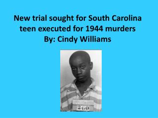 New trial sought for South Carolina teen executed for 1944 murders By: Cindy Williams