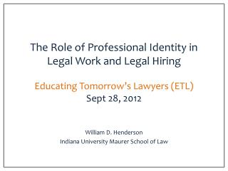 The Role of Professional Identity in Legal Work and Legal Hiring Educating Tomorrow's Lawyers (ETL) Sept 28, 2012