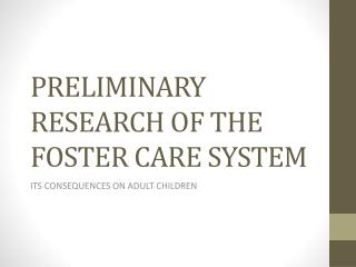 PRELIMINARY RESEARCH OF THE FOSTER CARE SYSTEM