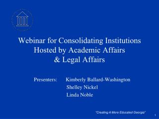 Webinar for Consolidating Institutions Hosted by Academic Affairs  & Legal Affairs