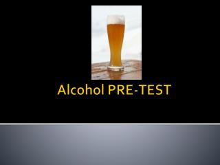Alcohol PRE-TEST
