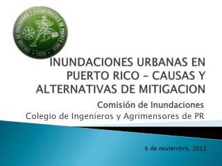 INUNDACIONES URBANAS EN PUERTO RICO – CAUSAS Y ALTERNATIVAS DE MITIGACION
