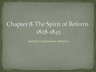 Chapter 8-The Spirit of Reform-1828-1845