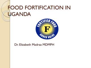 FOOD FORTIFICATION IN UGANDA