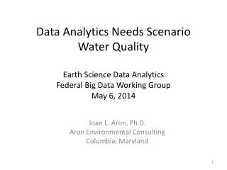 Data Analytics Needs Scenario Water Quality Earth Science Data Analytics Federal Big Data Working Group May 6, 2014